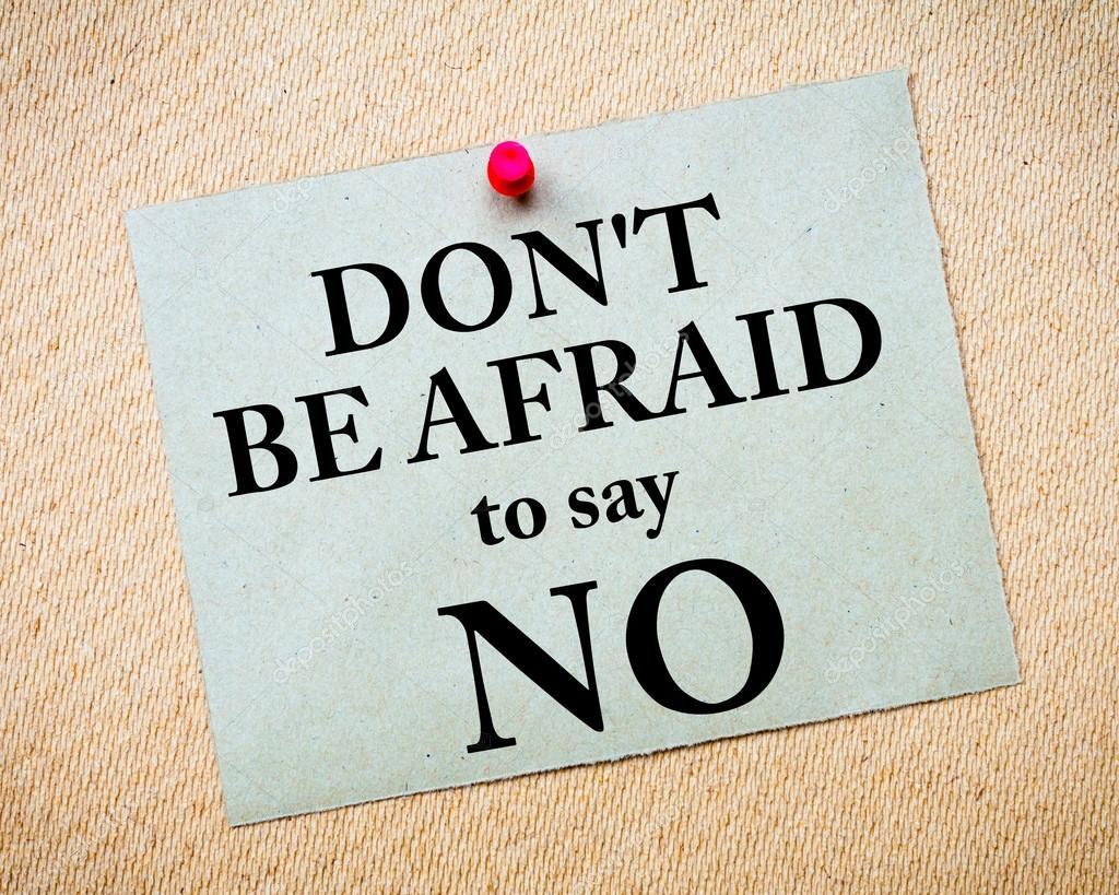 Don't Be Afraid of Saying 'NO'